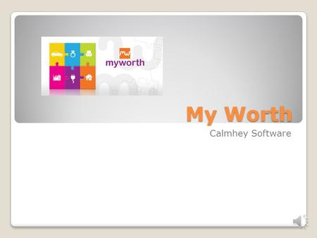 My Worth Calmhey Software Opening Screen My Worth is great at calculating Your Worth. Your Worth is at your finger tips. My Worth is needed for many.