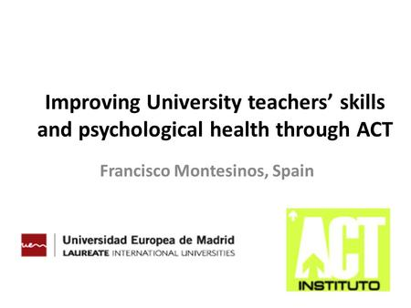 Improving University teachers' skills and psychological health through ACT Francisco Montesinos, Spain.