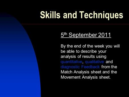 Skills and Techniques 5 th September 2011 By the end of the week you will be able to describe your analysis of results using quantitative, qualitative.