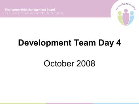 Development Team Day 4 October 2008. EXPECTED OUTCOMES By the end of the conference, participants will have: 1.examined a range of strategies for monitoring.