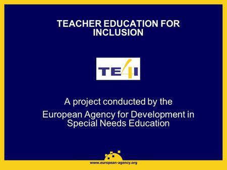 TEACHER EDUCATION FOR INCLUSION A project conducted by the European Agency for Development in Special Needs Education.