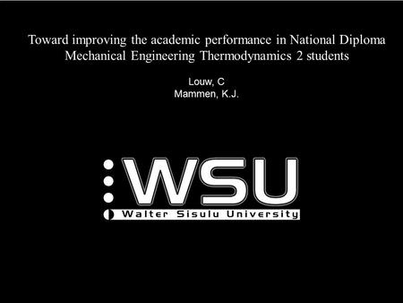 Toward improving the academic performance in National Diploma Mechanical Engineering Thermodynamics 2 students Louw, C Mammen, K.J.