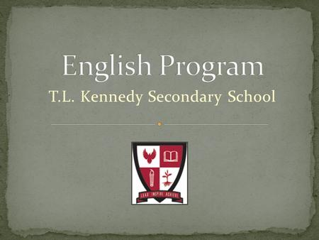 T.L. Kennedy Secondary School. ENG 1D0: We provide the foundational skills for the academic-bound English courses. This course covers the skill-set that.