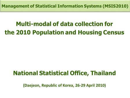 Multi-modal of data collection for the 2010 Population and Housing Census National Statistical Office, Thailand (Daejeon, Republic of Korea, 26-29 April.
