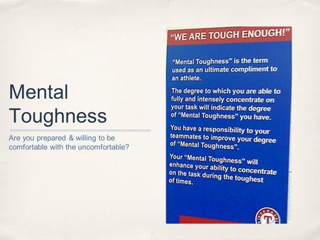 Mental Toughness Are you prepared & willing to be comfortable with the uncomfortable?
