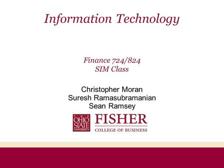 Information Technology Finance 724/824 SIM Class Christopher Moran Suresh Ramasubramanian Sean Ramsey.