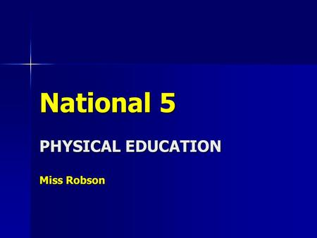 National 5 PHYSICAL EDUCATION Miss Robson. The National 5 Course Performance Performance marked by your teacher & possibly SQA verifier (40% of your overall.
