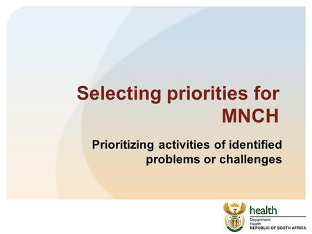Selecting priorities for MNCH Prioritizing activities of identified problems or challenges.