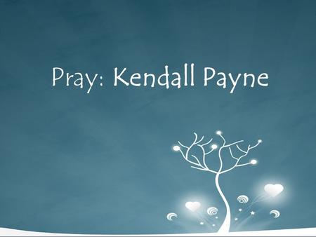 Pray: Kendall Payne. I will pray for you now, for you have been my faithful friends While the road we walk is difficult indeed Pray: Kendall Payne.