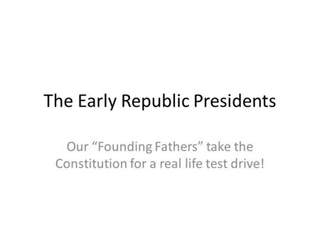 The Early Republic Presidents