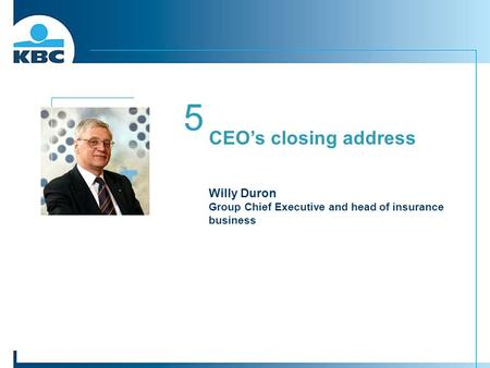 CEO's closing address Willy Duron Group Chief Executive and head of insurance business 5.