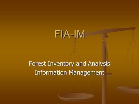FIA-IM Forest Inventory and Analysis Information Management.