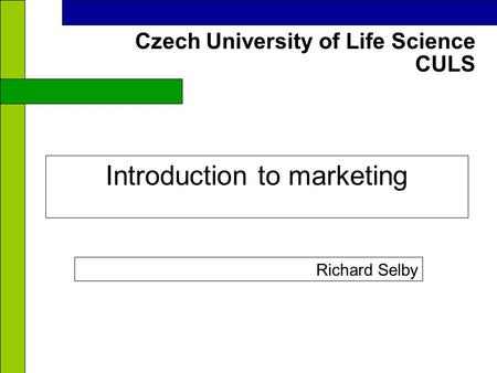 CULS Czech University of Life Science Introduction to marketing Richard Selby.