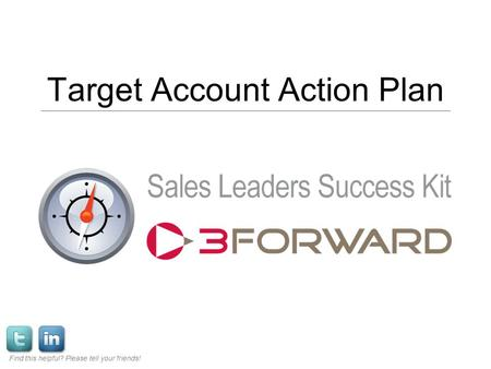 Target Account Action Plan Find this helpful? Please tell your friends!