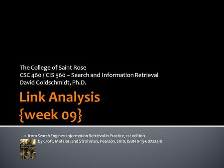 The College of Saint Rose CSC 460 / CIS 560 – Search and Information Retrieval David Goldschmidt, Ph.D. from Search Engines: Information Retrieval in Practice,
