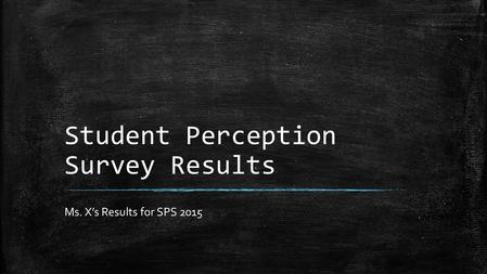 Student Perception Survey Results Ms. X's Results for SPS 2015.
