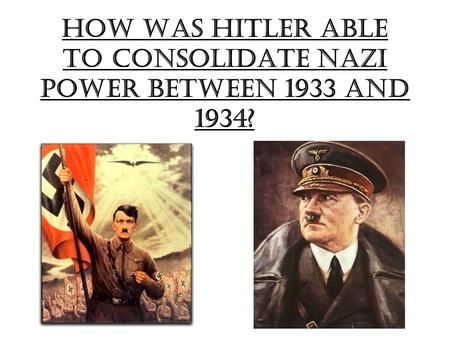 How was Hitler able to consolidate Nazi power between 1933 and 1934?
