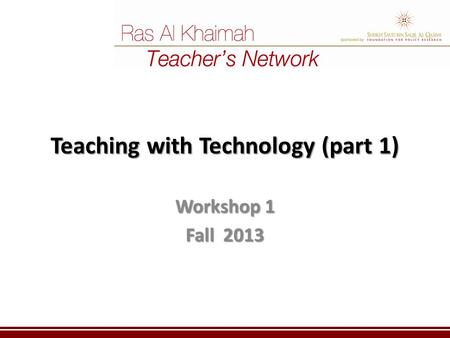 Teaching with Technology (part 1) Workshop 1 Fall 2013.