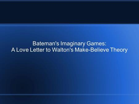 Bateman's Imaginary Games: A Love Letter to Walton's Make-Believe Theory.