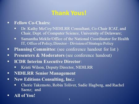 Thank Yous!  Fellow Co-Chairs:  Dr. Kathy McCoy/NIDILRR Consultant, Co-Chair ICAT, and Chair, Dept. of Computer Science, University of Delaware;  Samantha.