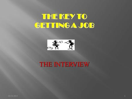 10/24/20151 THE KEY TO GETTING A JOB THE INTERVIEW.