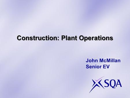 Construction: Plant Operations John McMillan Senior EV.