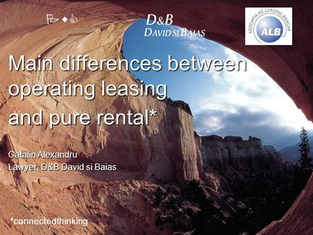 PwC Main differences between operating leasing and pure rental* *connectedthinking Catalin Alexandru Lawyer, D&B David si Baias.