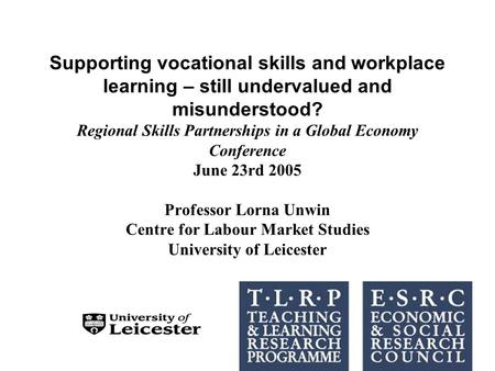 Supporting vocational skills and workplace learning – still undervalued and misunderstood? Regional Skills Partnerships in a Global Economy Conference.