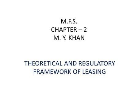 M.F.S. CHAPTER – 2 M. Y. KHAN THEORETICAL AND REGULATORY FRAMEWORK OF LEASING.