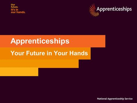 Apprenticeships Your Future in Your Hands. 2 Apprenticeships an Overview An Apprenticeship generally takes between one to three years. Apprenticeships.