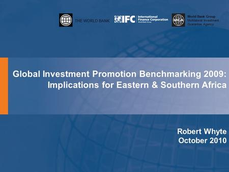 THE WORLD BANK World Bank Group Multilateral Investment Guarantee Agency Global Investment Promotion Benchmarking 2009: Implications for Eastern & Southern.
