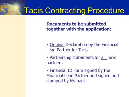 Tacis Contracting Procedure Documents to be submitted together with the application:  Original Declaration by the Financial Lead Partner for Tacis  Partnership.