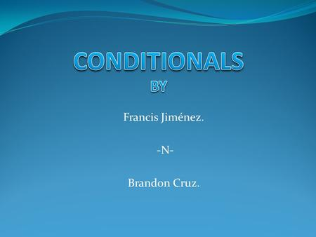 Francis Jiménez. -N- Brandon Cruz.. 1)[If / When...Simple Present...,... Simple Present...]