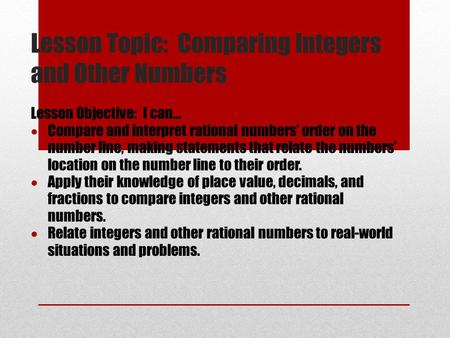 Lesson Topic: Comparing Integers and Other Numbers