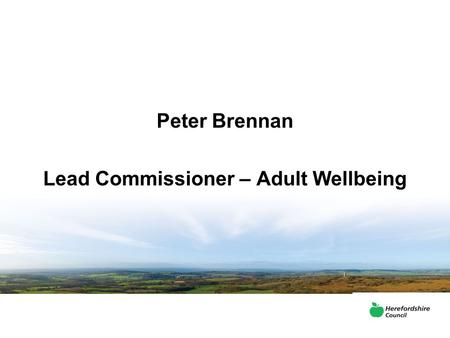 Peter Brennan Lead Commissioner – Adult Wellbeing.