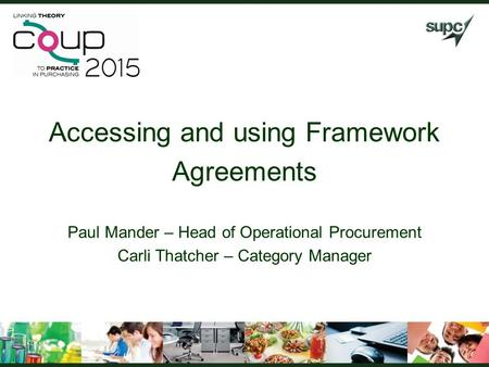 Accessing and using Framework Agreements Paul Mander – Head of Operational Procurement Carli Thatcher – Category Manager.