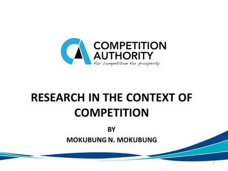 RESEARCH IN THE CONTEXT OF COMPETITION BY MOKUBUNG N. MOKUBUNG 1.