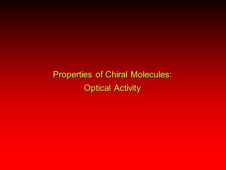 Properties of Chiral Molecules: Optical Activity