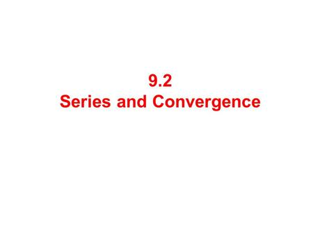 9.2 Series and Convergence. If we add all the terms of a sequence, we get a series: a 1, a 2,… are terms of the series. a n is the n th term. To find.