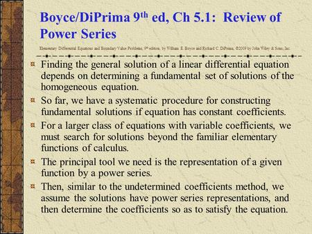 Boyce/DiPrima 9 th ed, Ch 5.1: Review of Power Series Elementary Differential Equations and Boundary Value Problems, 9 th edition, by William E. Boyce.