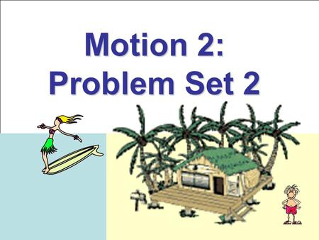 Motion 2: Problem Set 2. DIRECTIONS Answer the questions and solve the problems on a separate sheet of paper. Be sure to show all work on the problems.