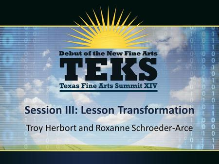 Session III: Lesson Transformation Troy Herbort and Roxanne Schroeder-Arce.