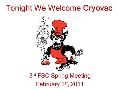 Tonight We Welcome Cryovac 3 rd FSC Spring Meeting February 1 st, 2011.