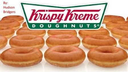 By: Hudson Bridgers. History of Krispy Kreme Founded in 1937 in Winston-Salem, North Carolina Founder: Vernon Rudolph Vernon purchased a secret yeast.
