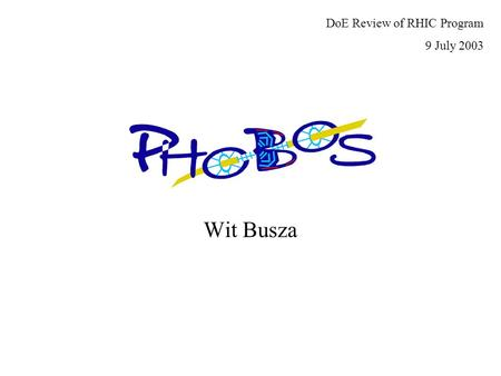 Wit Busza DoE Review of RHIC Program 9 July 2003.