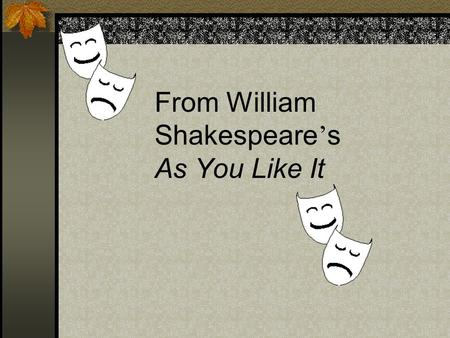From William Shakespeare ' s As You Like It. All the world's a stage, And all the men and women merely players.