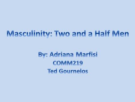 Masculinity is measured by your success with women achieved by showing immaturity, lack of emotions, and a relaxed physical appearance. Masculinity is.