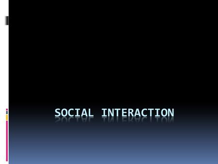 Social Interaction Theories  We are what we do  Belief controls actions.  We create a social and cultural worlds consistent with our belief systems.