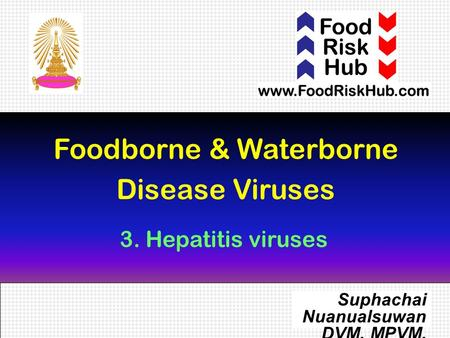 1 Foodborne & Waterborne Disease Viruses Suphachai Nuanualsuwan DVM, MPVM, PhD 3. Hepatitis viruses.