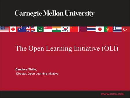 The Open Learning Initiative (OLI) Candace Thille, Director, Open Learning Initiative.